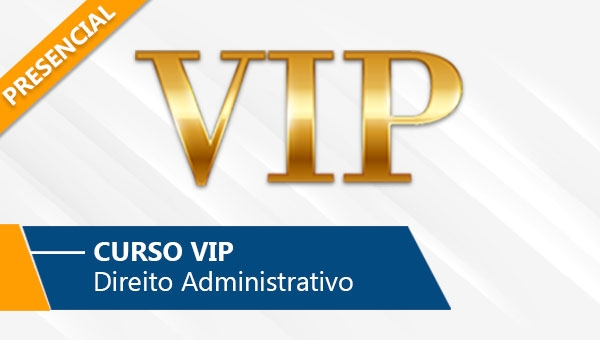 VIP - Direito Administrativo (Presencial)