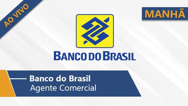 Banco do Brasil | Escriturário - Agente Comercial (Manhã/Ao Vivo)