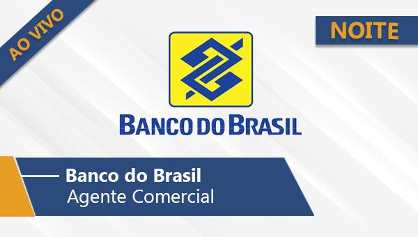 Banco do Brasil | Escriturário - Agente Comercial (Noite/Ao Vivo)