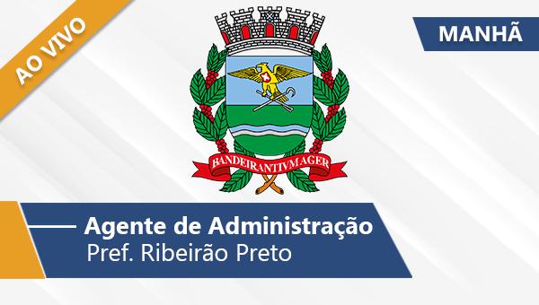 Pref. Ribeirão Preto | Agente de Administração (Manhã/Ao Vivo)