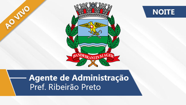 Pref. Ribeirão Preto | Agente de Administração (Noite/Ao Vivo)